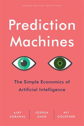 Prediction Machines: the simple economics of artificial inteligence