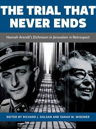 The trial that never ends: Hannah Arendt's Eichman in Jerusalem retrospect
